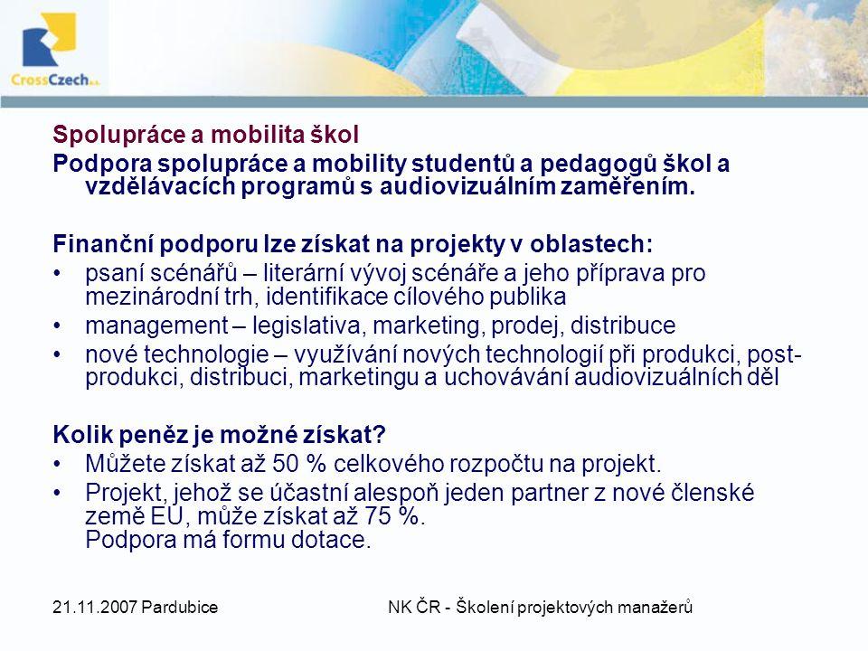 21.11.2007 Pardubice NK ČR - Školení projektových manažerů Spolupráce a mobilita škol Podpora spolupráce a mobility studentů a pedagogů škol a vzdělávacích programů s audiovizuálním zaměřením.