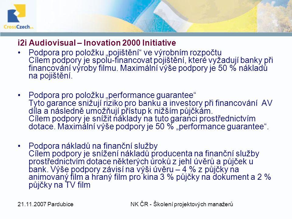 """21.11.2007 Pardubice NK ČR - Školení projektových manažerů i2i Audiovisual – Inovation 2000 Initiative Podpora pro položku """"pojištění ve výrobním rozpočtu Cílem podpory je spolu-financovat pojištění, které vyžadují banky při financování výroby filmu."""