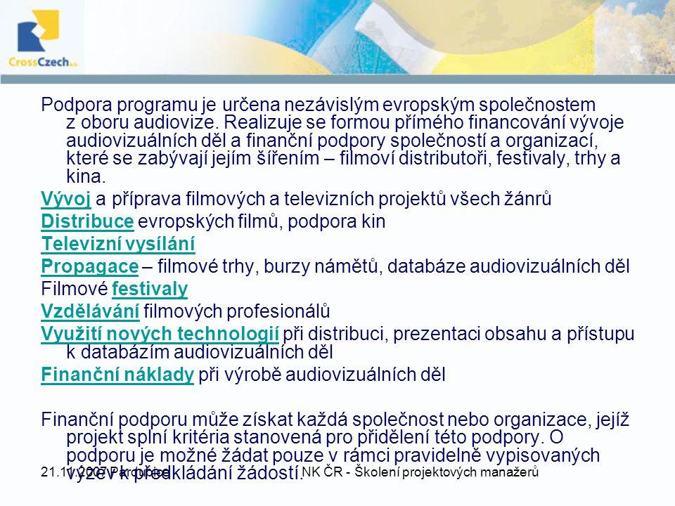 21.11.2007 Pardubice NK ČR - Školení projektových manažerů Podpora programu je určena nezávislým evropským společnostem z oboru audiovize.