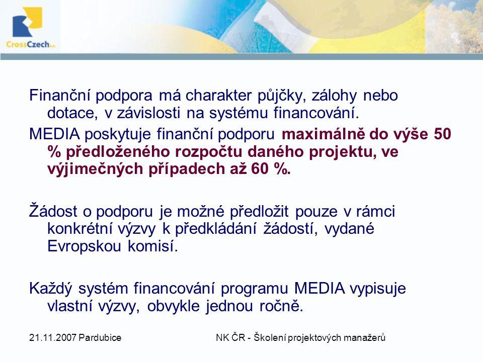 21.11.2007 Pardubice NK ČR - Školení projektových manažerů Finanční podpora má charakter půjčky, zálohy nebo dotace, v závislosti na systému financování.
