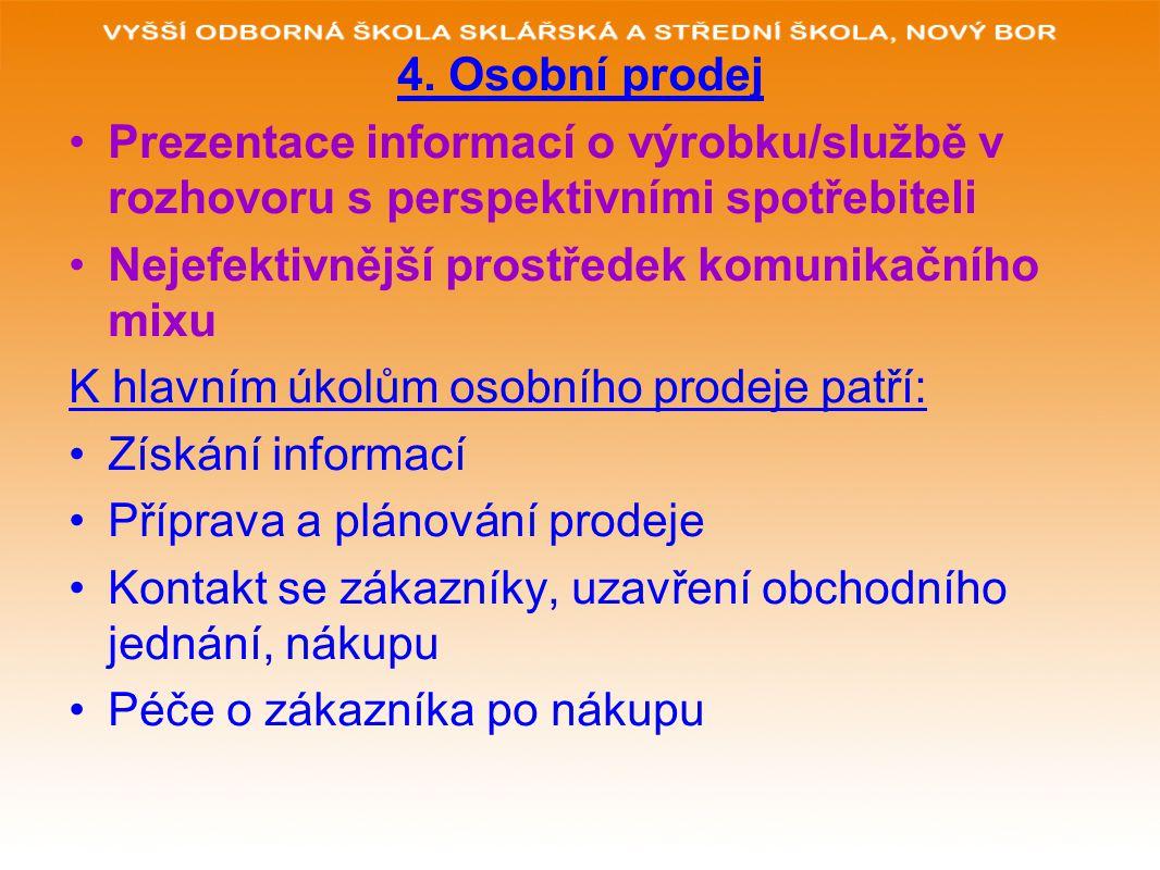 4. Osobní prodej Prezentace informací o výrobku/službě v rozhovoru s perspektivními spotřebiteli Nejefektivnější prostředek komunikačního mixu K hlavn