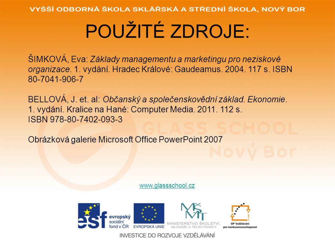 POUŽITÉ ZDROJE: www.glassschool.cz ŠIMKOVÁ, Eva: Základy managementu a marketingu pro neziskové organizace. 1. vydání. Hradec Králové: Gaudeamus. 2004