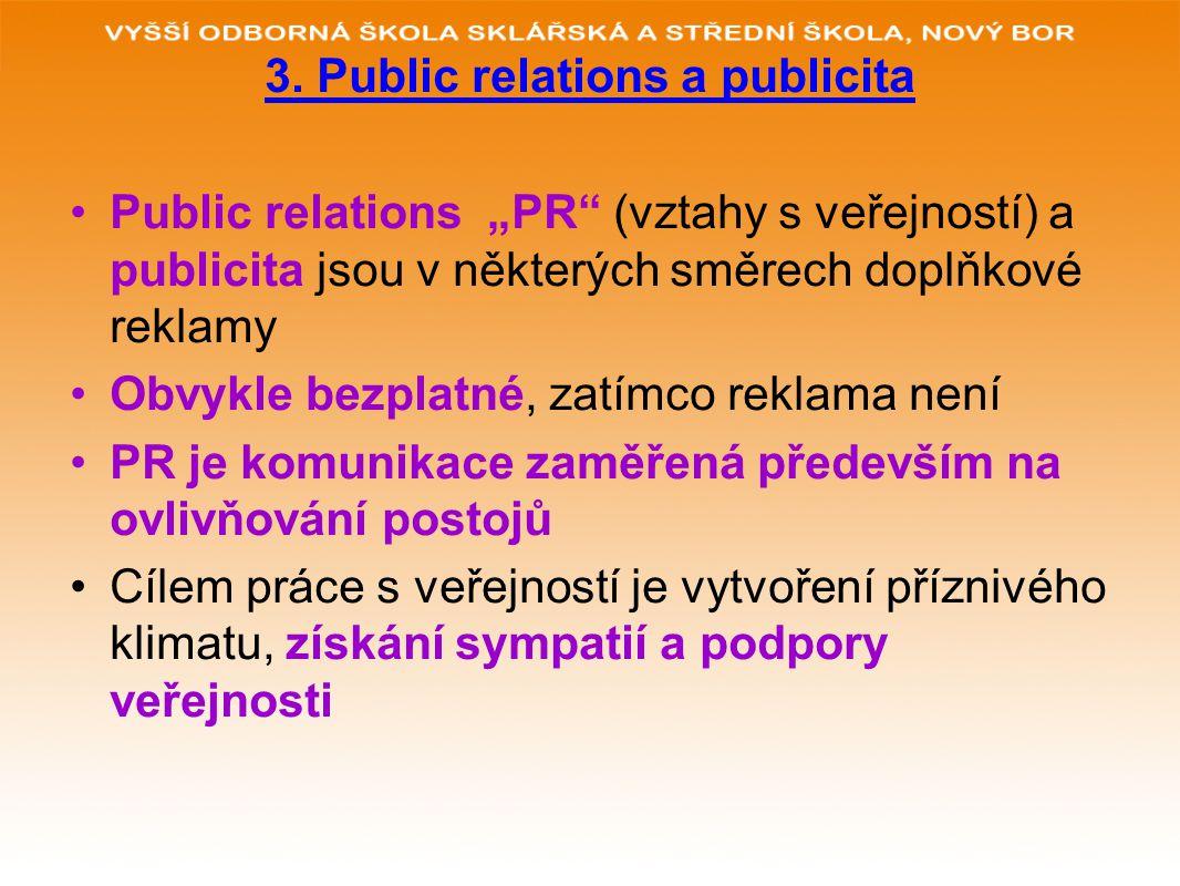"""3. Public relations a publicita Public relations """"PR"""" (vztahy s veřejností) a publicita jsou v některých směrech doplňkové reklamy Obvykle bezplatné,"""