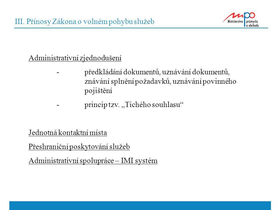 III. Přínosy Zákona o volném pohybu služeb Administrativní zjednodušení -předkládání dokumentů, uznávání dokumentů, znávání splnění požadavků, uznáván