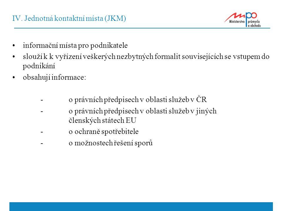 IV. Jednotná kontaktní místa (JKM) informační místa pro podnikatele slouží k k vyřízení veškerých nezbytných formalit souvisejících se vstupem do podn