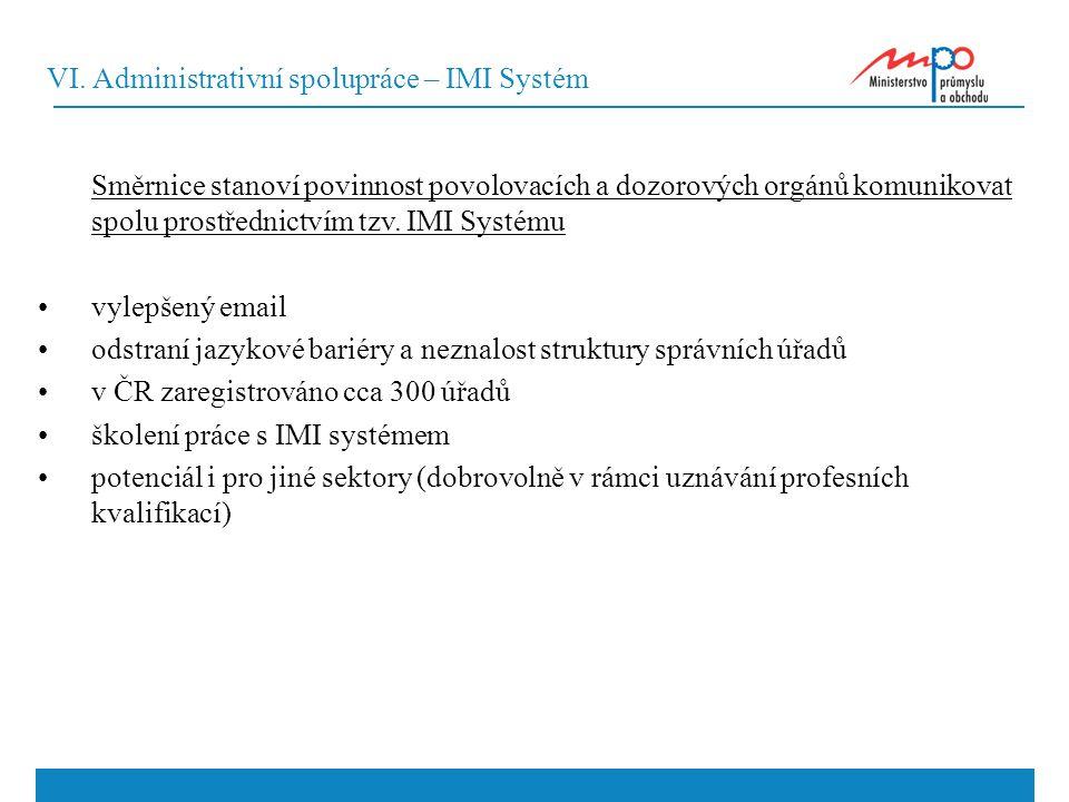 VI. Administrativní spolupráce – IMI Systém Směrnice stanoví povinnost povolovacích a dozorových orgánů komunikovat spolu prostřednictvím tzv. IMI Sys