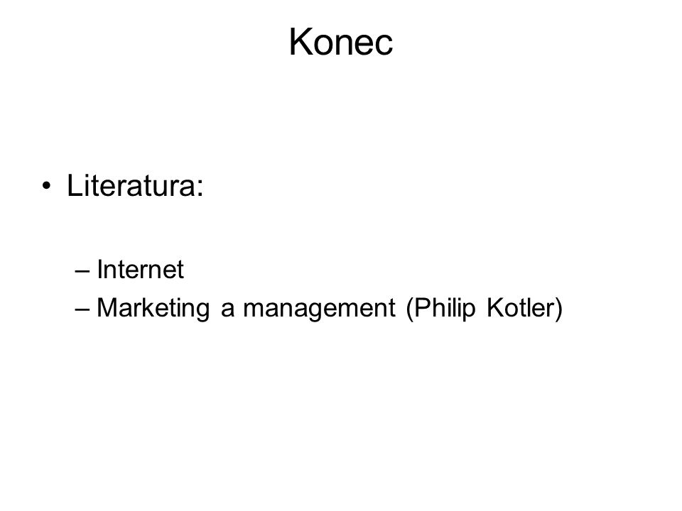 Konec Literatura: –Internet –Marketing a management (Philip Kotler)