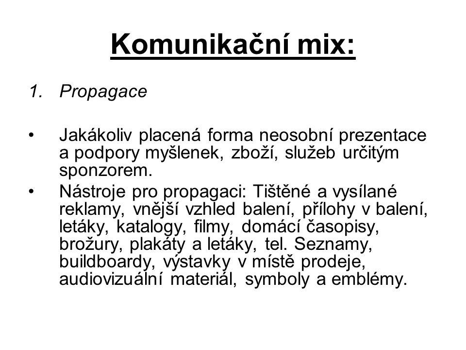 Komunikační mix: 1.Propagace Jakákoliv placená forma neosobní prezentace a podpory myšlenek, zboží, služeb určitým sponzorem. Nástroje pro propagaci: