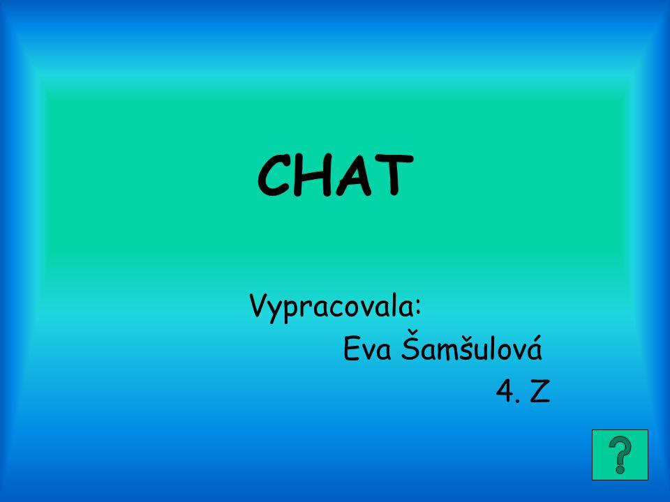 CHAT Vypracovala: Eva Šamšulová 4. Z