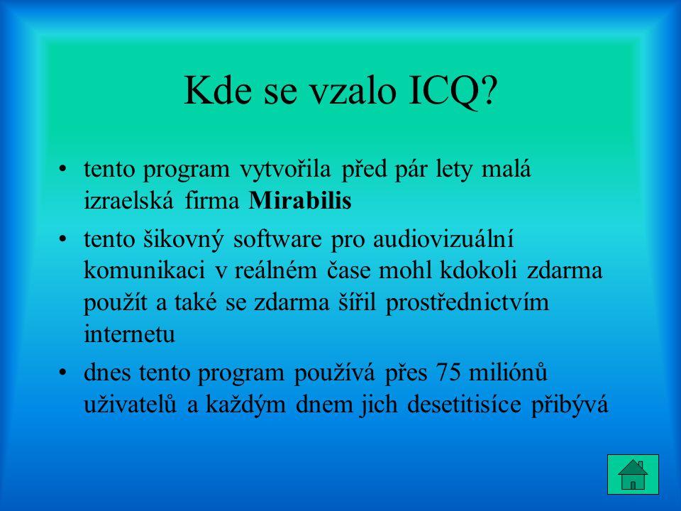 Kde se vzalo ICQ? tento program vytvořila před pár lety malá izraelská firma Mirabilis tento šikovný software pro audiovizuální komunikaci v reálném č