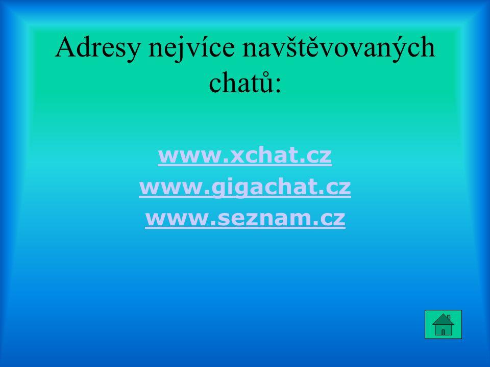 Adresy nejvíce navštěvovaných chatů: www.xchat.cz www.gigachat.cz www.seznam.cz