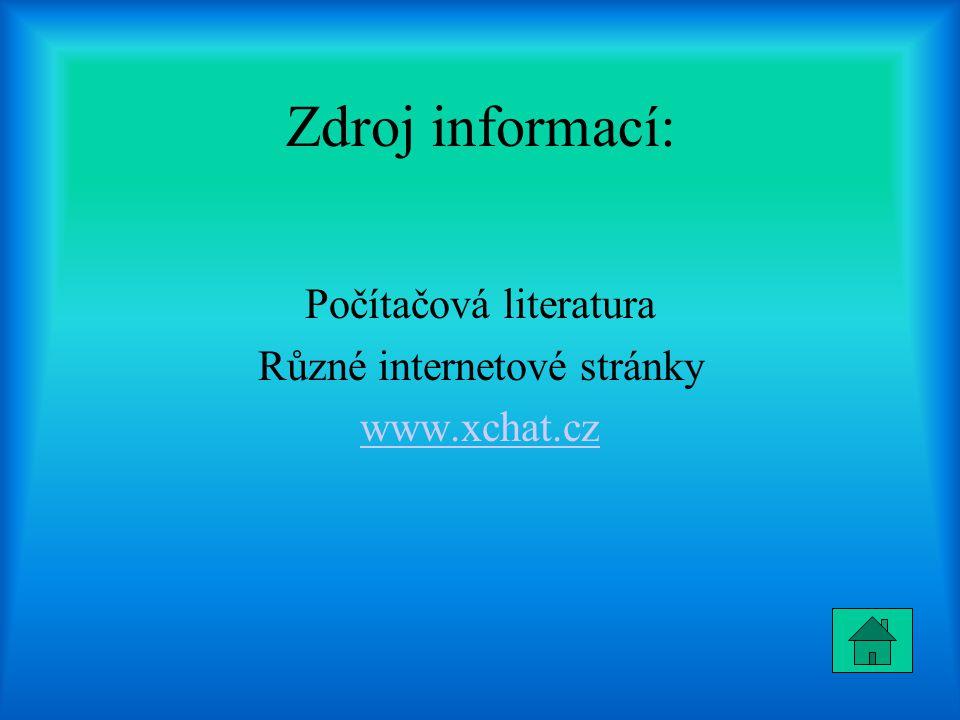 Zdroj informací: Počítačová literatura Různé internetové stránky www.xchat.cz