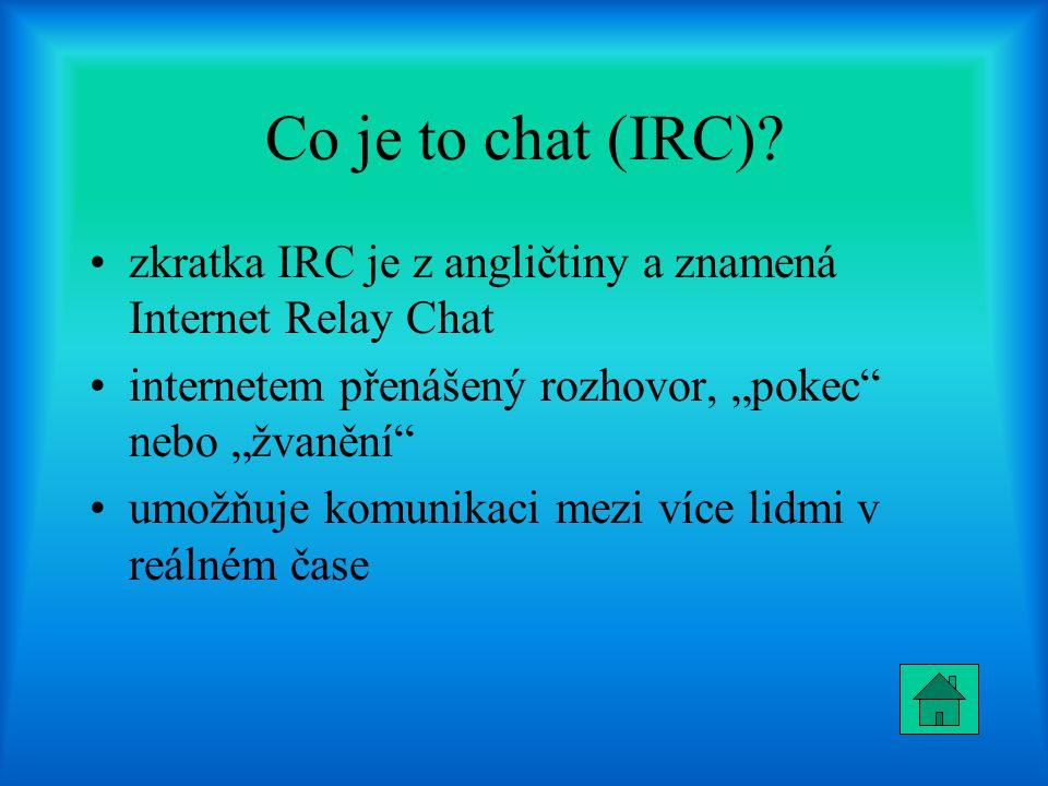 """Co je to chat (IRC)? zkratka IRC je z angličtiny a znamená Internet Relay Chat internetem přenášený rozhovor, """"pokec"""" nebo """"žvanění"""" umožňuje komunika"""