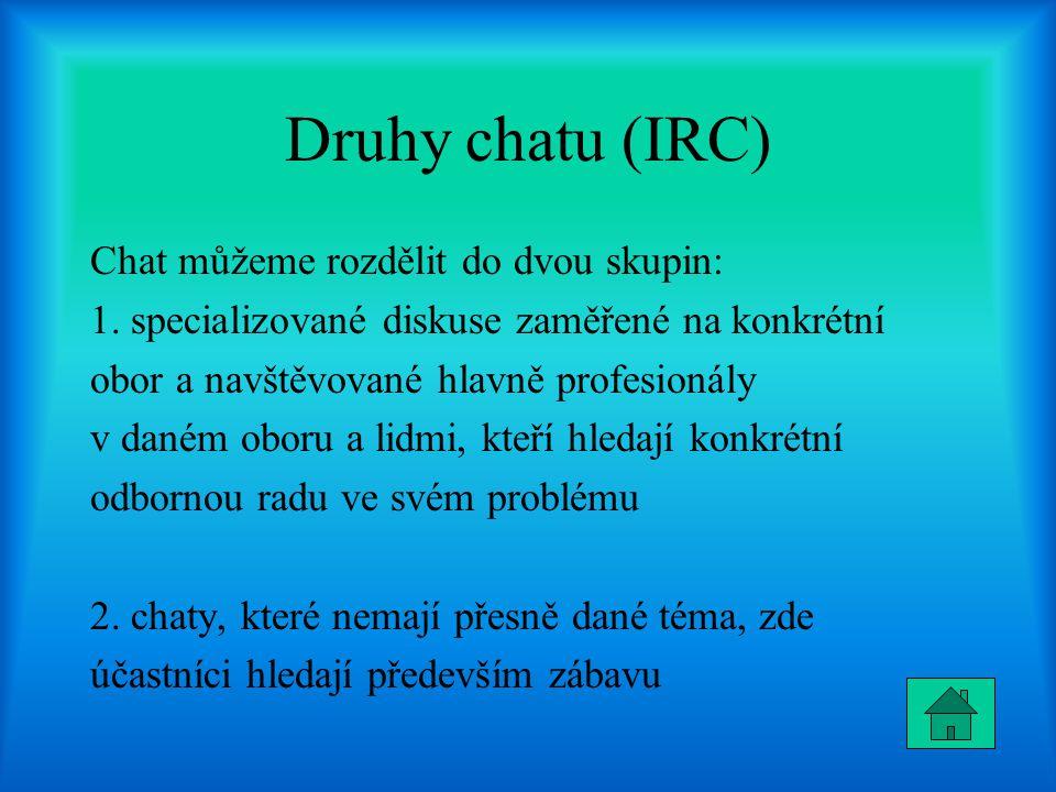 Druhy chatu (IRC) Chat můžeme rozdělit do dvou skupin: 1. specializované diskuse zaměřené na konkrétní obor a navštěvované hlavně profesionály v daném
