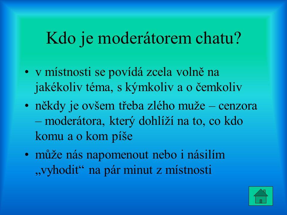 Kdo je moderátorem chatu? v místnosti se povídá zcela volně na jakékoliv téma, s kýmkoliv a o čemkoliv někdy je ovšem třeba zlého muže – cenzora – mod