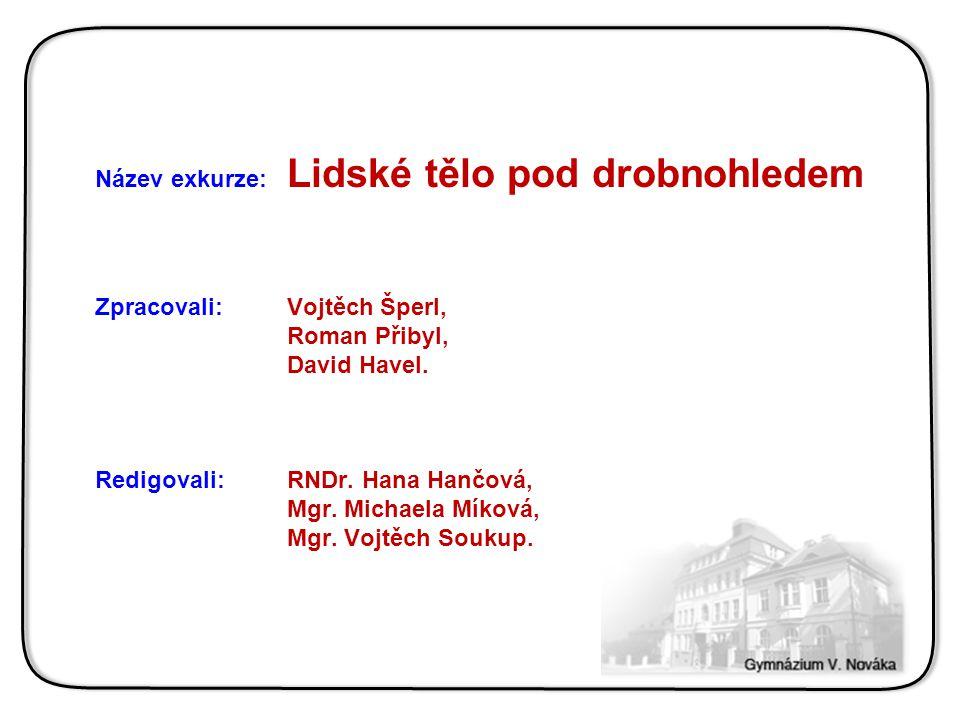 Název exkurze: Lidské tělo pod drobnohledem Zpracovali: Vojtěch Šperl, Roman Přibyl, David Havel.