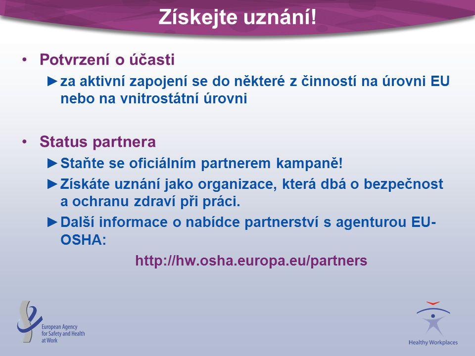Získejte uznání! Potvrzení o účasti ►za aktivní zapojení se do některé z činností na úrovni EU nebo na vnitrostátní úrovni Status partnera ►Staňte se