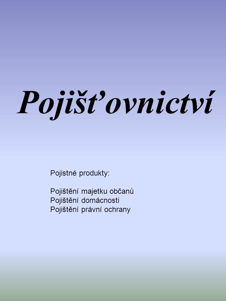 Pojišťovnictví Pojistné produkty: Pojištění majetku občanů Pojištění domácnosti Pojištění právní ochrany