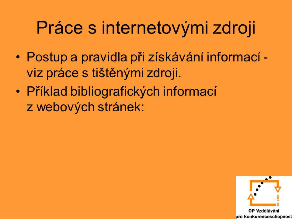 Práce s internetovými zdroji Postup a pravidla při získávání informací - viz práce s tištěnými zdroji.