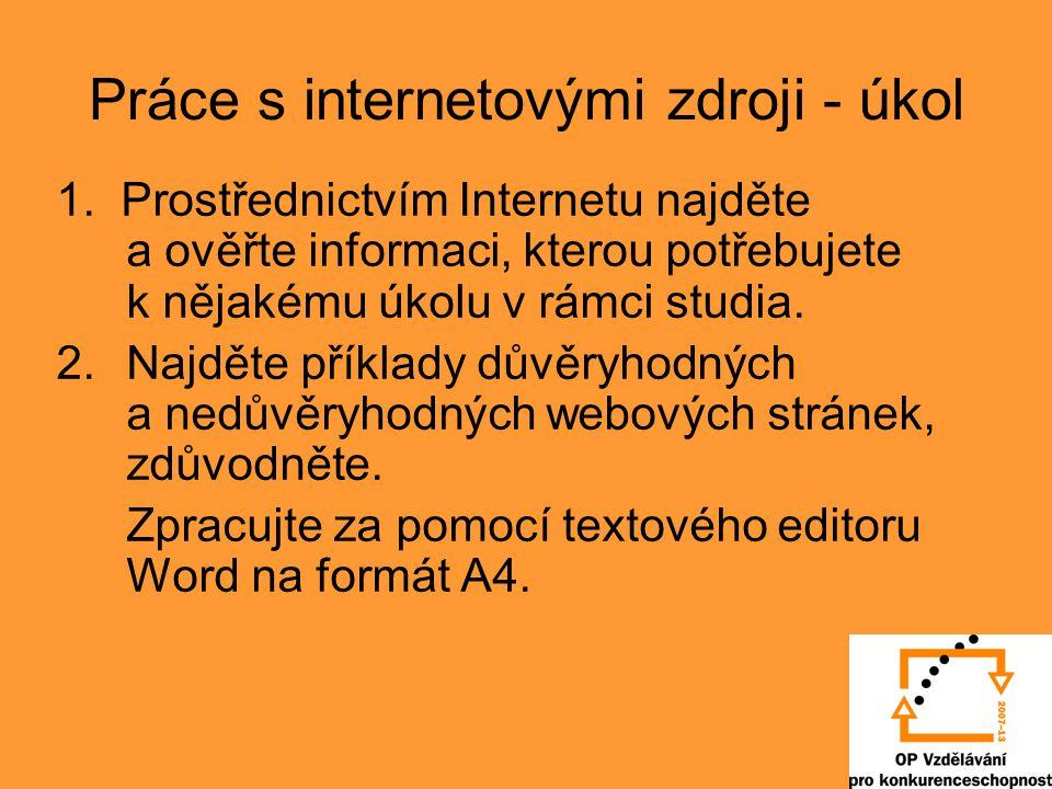 Práce s internetovými zdroji - úkol 1. Prostřednictvím Internetu najděte a ověřte informaci, kterou potřebujete k nějakému úkolu v rámci studia. 2.Naj