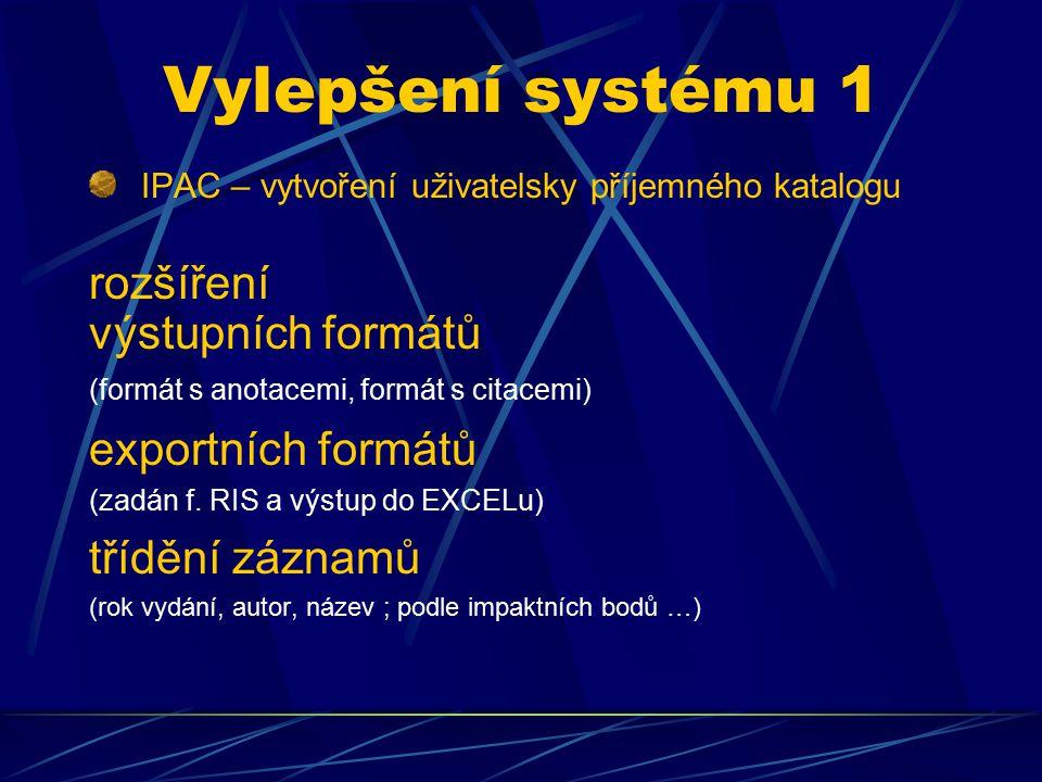 Vylepšení systému 1 IPAC – vytvoření uživatelsky příjemného katalogu rozšíření výstupních formátů (formát s anotacemi, formát s citacemi) exportních formátů (zadán f.
