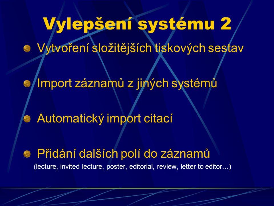 Vylepšení systému 2 Vytvoření složitějších tiskových sestav Import záznamů z jiných systémů Automatický import citací Přidání dalších polí do záznamů