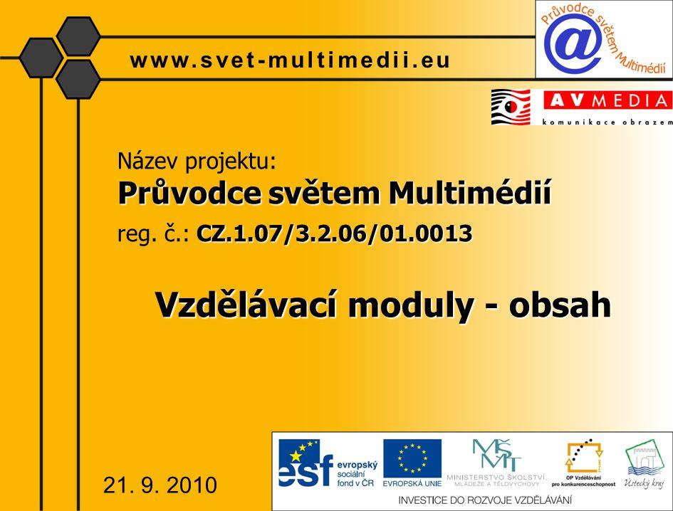 Název projektu: Průvodce světem Multimédií CZ.1.07/3.2.06/01.0013 reg. č.: CZ.1.07/3.2.06/01.0013 Vzdělávací moduly - obsah www.svet-multimedii.eu 21.
