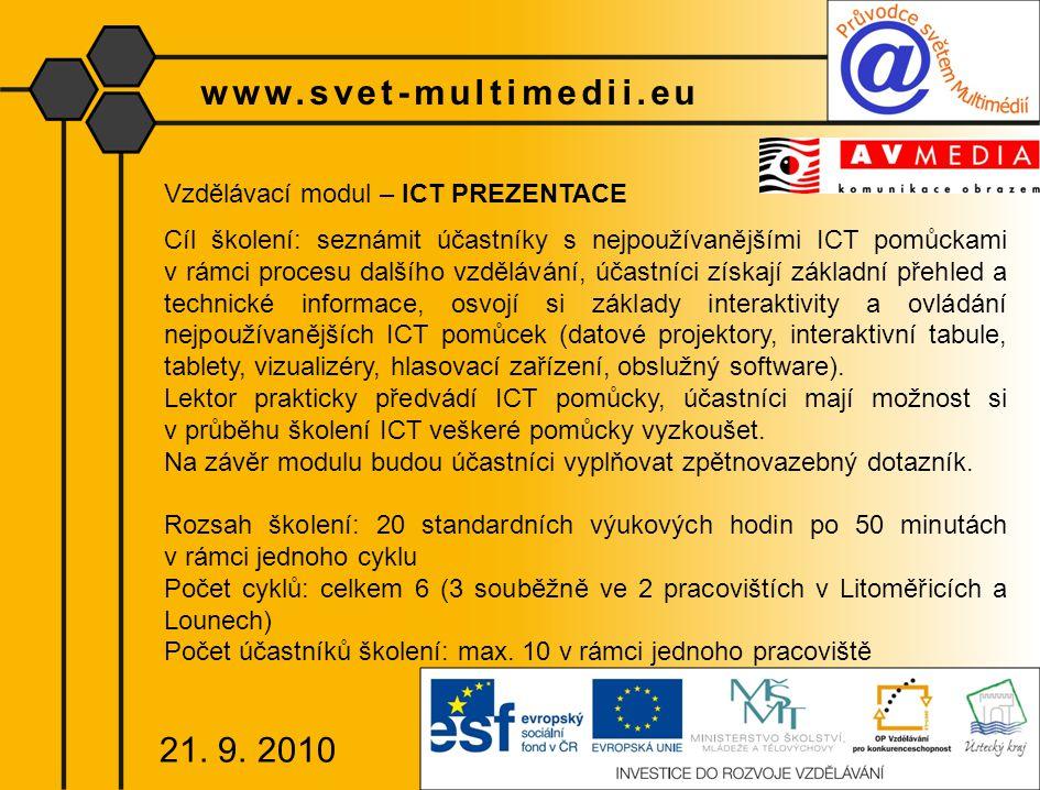 www.svet-multimedii.eu Vzdělávací modul – ICT PREZENTACE Cíl školení: seznámit účastníky s nejpoužívanějšími ICT pomůckami v rámci procesu dalšího vzd