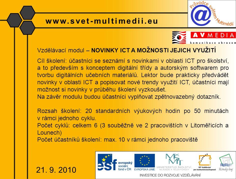 www.svet-multimedii.eu Vzdělávací modul – ETIKA POUŽÍVÁNÍ ICT Cíl školení: naučit účastníky základním zásadám profesionální prezentace – efektivnímu chování a způsobu mluvy při prezentaci, vhodnému využívání názorných pomůcek a ICT techniky s ohledem na etický aspekt, tvorbě odpovídající struktury sdělení, zásadám řeči těla, reakce a odpovídání na neočekávané dotazy a situace.