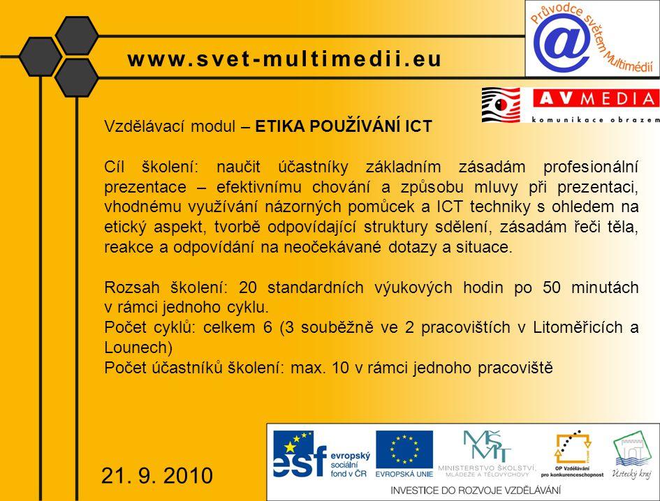 www.svet-multimedii.eu Vzdělávací modul – MULTIMEDIA V PRAXI Cíl školení: vedení účastníků při zpracování vlastních digitálních učebních materiálů a jejich následné prezentaci, praktické ověření využití ICT prostředků při samotné výuce, podpora aktivní účasti účastníků dalšího vzdělávání při výuce (přechod od výuky koncentrované na lektora na výuku koncentrovanou na účastníka procesu vzdělávání).