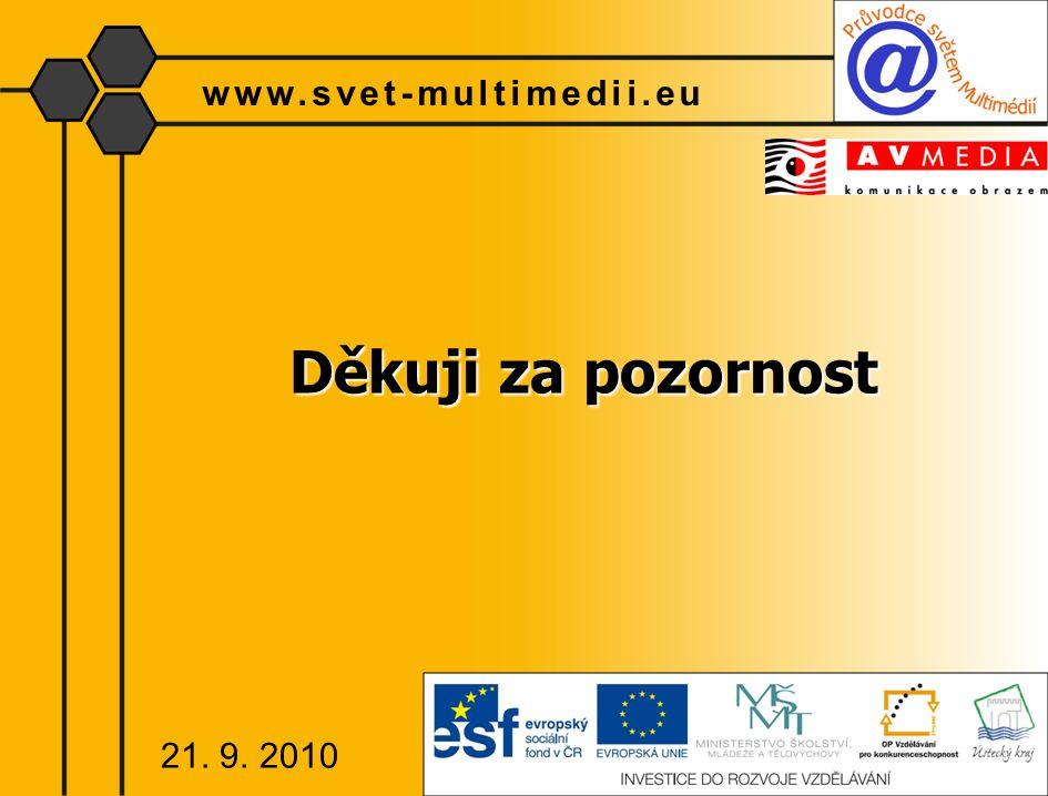 Děkuji za pozornost www.svet-multimedii.eu 21. 9. 2010