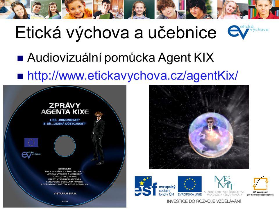 í Audiovizuální pomůcka Agent KIX http://www.etickavychova.cz/agentKix/ Etická výchova a učebnice