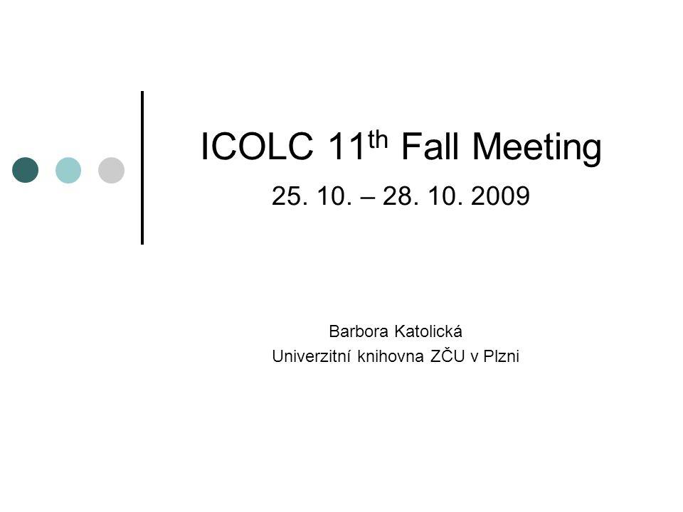 ICOLC 11 th Fall Meeting 25. 10. – 28. 10. 2009 Barbora Katolická Univerzitní knihovna ZČU v Plzni
