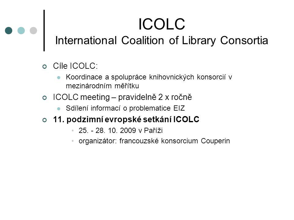 ICOLC International Coalition of Library Consortia Cíle ICOLC: Koordinace a spolupráce knihovnických konsorcií v mezinárodním měřítku ICOLC meeting –