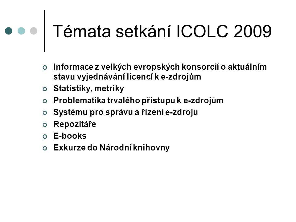 Témata setkání ICOLC 2009 Informace z velkých evropských konsorcií o aktuálním stavu vyjednávání licencí k e-zdrojům Statistiky, metriky Problematika