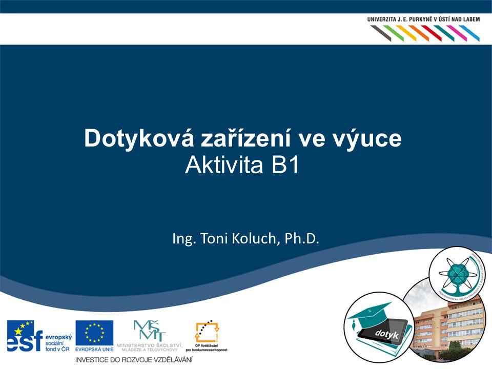 Dotyková zařízení ve výuce Aktivita B1 Ing. Toni Koluch, Ph.D.