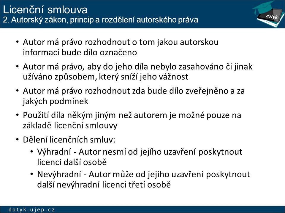Licenční smlouva 2. Autorský zákon, princip a rozdělení autorského práva Autor má právo rozhodnout o tom jakou autorskou informací bude dílo označeno