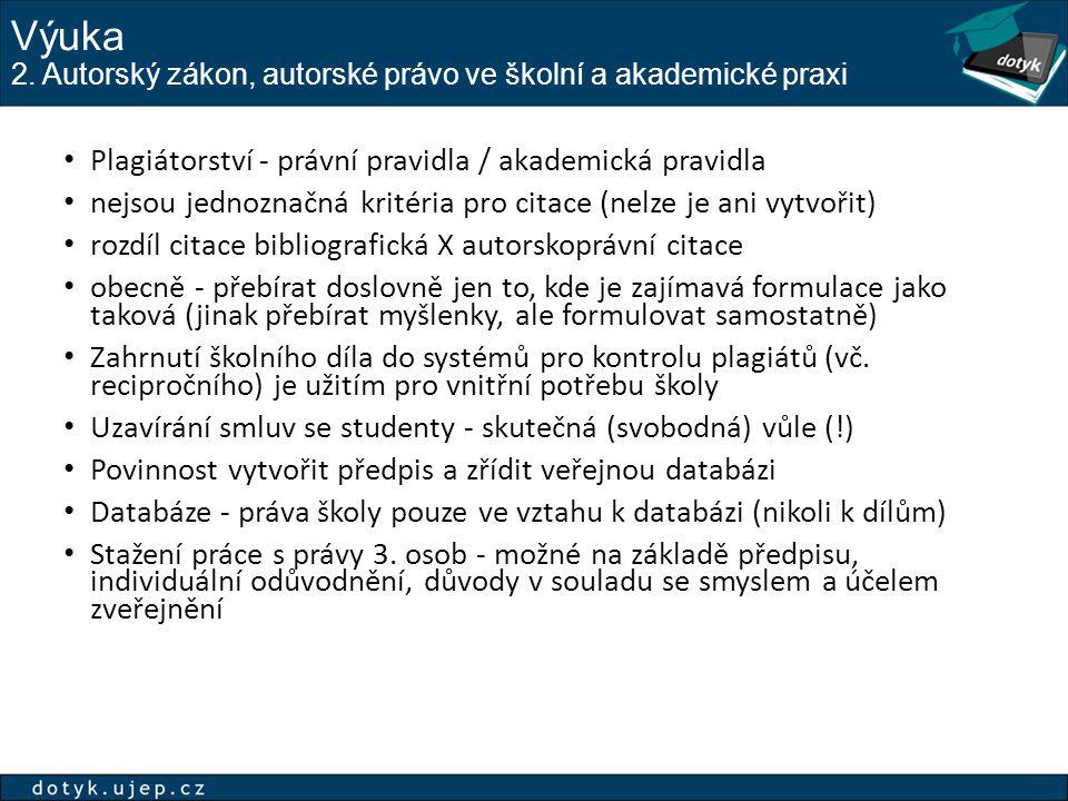 Výuka 2. Autorský zákon, autorské právo ve školní a akademické praxi Plagiátorství - právní pravidla / akademická pravidla nejsou jednoznačná kritéria