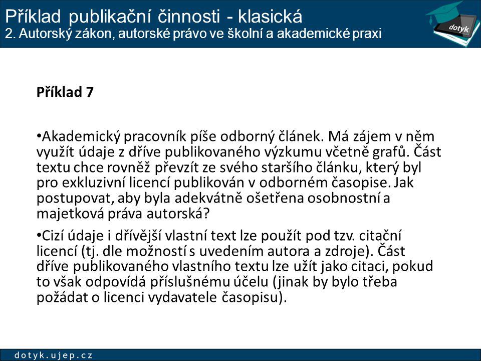 Příklad publikační činnosti - klasická 2. Autorský zákon, autorské právo ve školní a akademické praxi Příklad 7 Akademický pracovník píše odborný člán