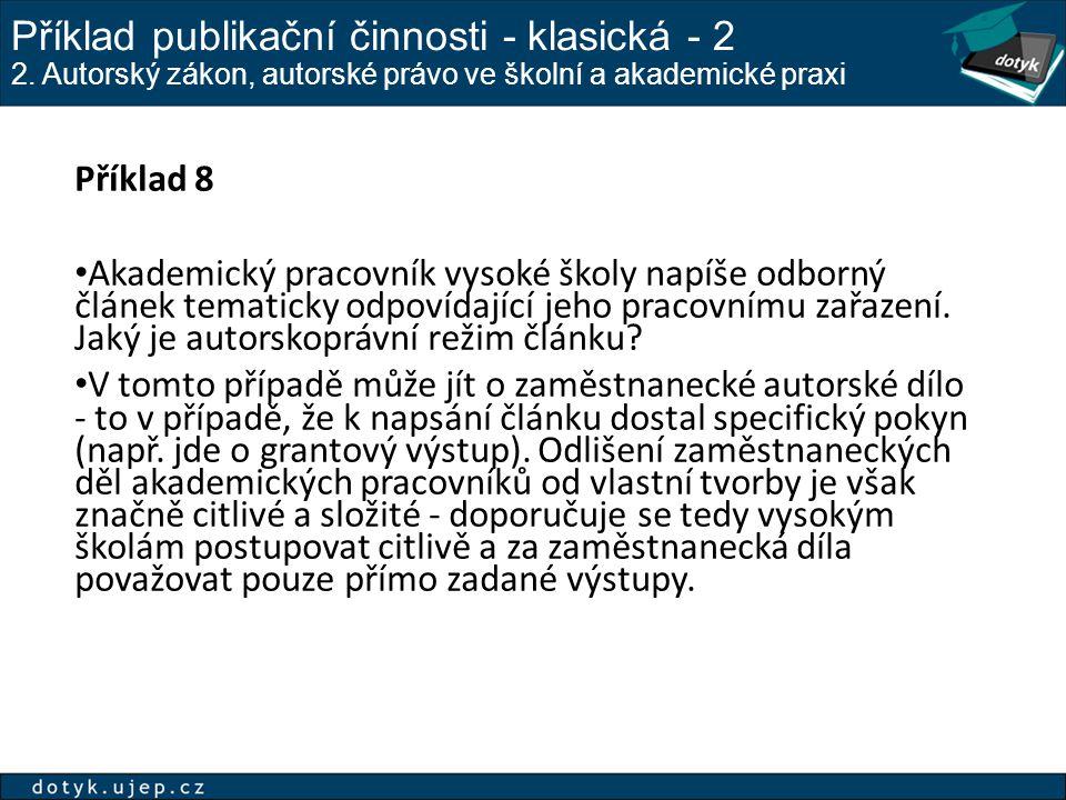 Příklad publikační činnosti - klasická - 2 2. Autorský zákon, autorské právo ve školní a akademické praxi Příklad 8 Akademický pracovník vysoké školy