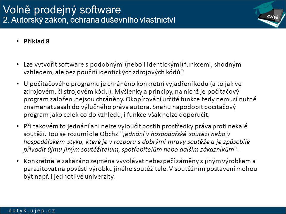 Volně prodejný software 2. Autorský zákon, ochrana duševního vlastnictví Příklad 8 Lze vytvořit software s podobnými (nebo i identickými) funkcemi, sh