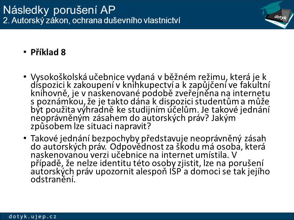 Následky porušení AP 2. Autorský zákon, ochrana duševního vlastnictví Příklad 8 Vysokoškolská učebnice vydaná v běžném režimu, která je k dispozici k