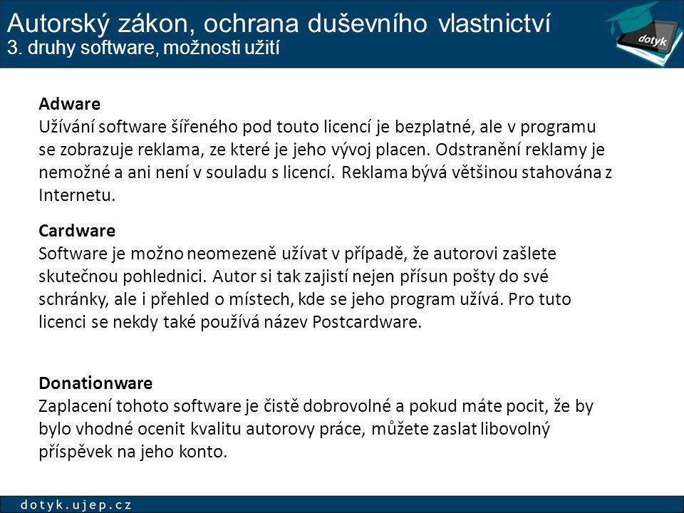 Autorský zákon, ochrana duševního vlastnictví 3. druhy software, možnosti užití Adware Užívání software šířeného pod touto licencí je bezplatné, ale v