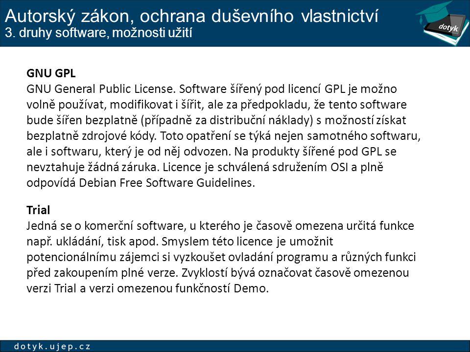 Autorský zákon, ochrana duševního vlastnictví 3. druhy software, možnosti užití GNU GPL GNU General Public License. Software šířený pod licencí GPL je