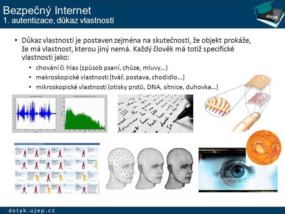 Bezpečný Internet 1. autentizace, důkaz vlastností Důkaz vlastností je postaven zejména na skutečnosti, že objekt prokáže, že má vlastnost, kterou jin