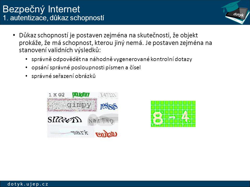 Bezpečný Internet 1. autentizace, důkaz schopností Důkaz schopností je postaven zejména na skutečnosti, že objekt prokáže, že má schopnost, kterou jin