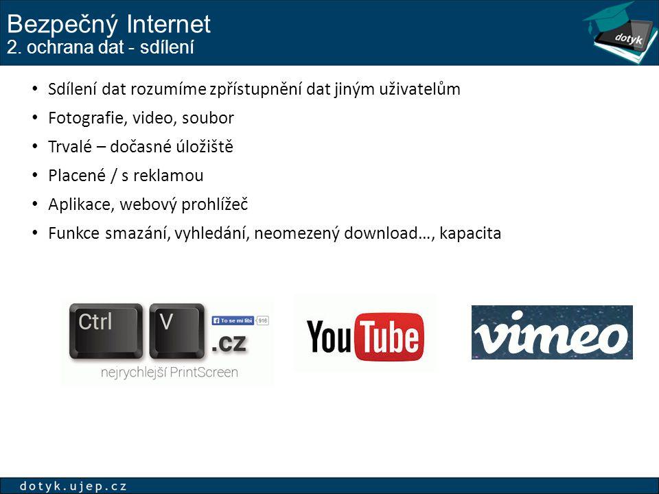 Bezpečný Internet 2. ochrana dat - sdílení Sdílení dat rozumíme zpřístupnění dat jiným uživatelům Fotografie, video, soubor Trvalé – dočasné úložiště