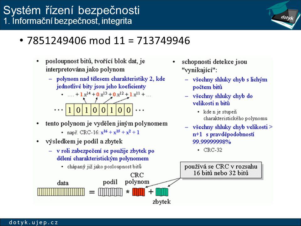 Systém řízení bezpečnosti 1. Informační bezpečnost, integrita 7851249406 mod 11 = 713749946