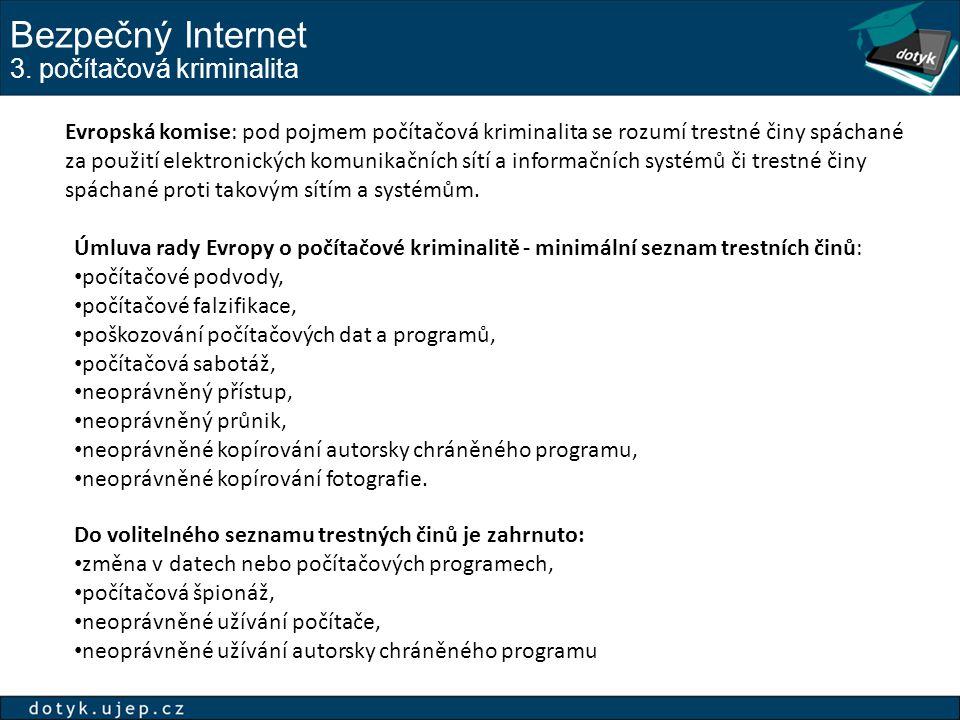 Bezpečný Internet 3. počítačová kriminalita Evropská komise: pod pojmem počítačová kriminalita se rozumí trestné činy spáchané za použití elektronický