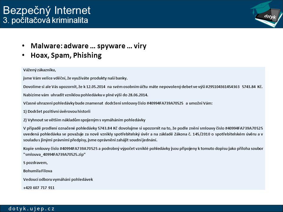 Bezpečný Internet 3. počítačová kriminalita Malware: adware … spyware … viry Hoax, Spam, Phishing Vážený zákazníku, jsme Vám velice vděční, že využívá